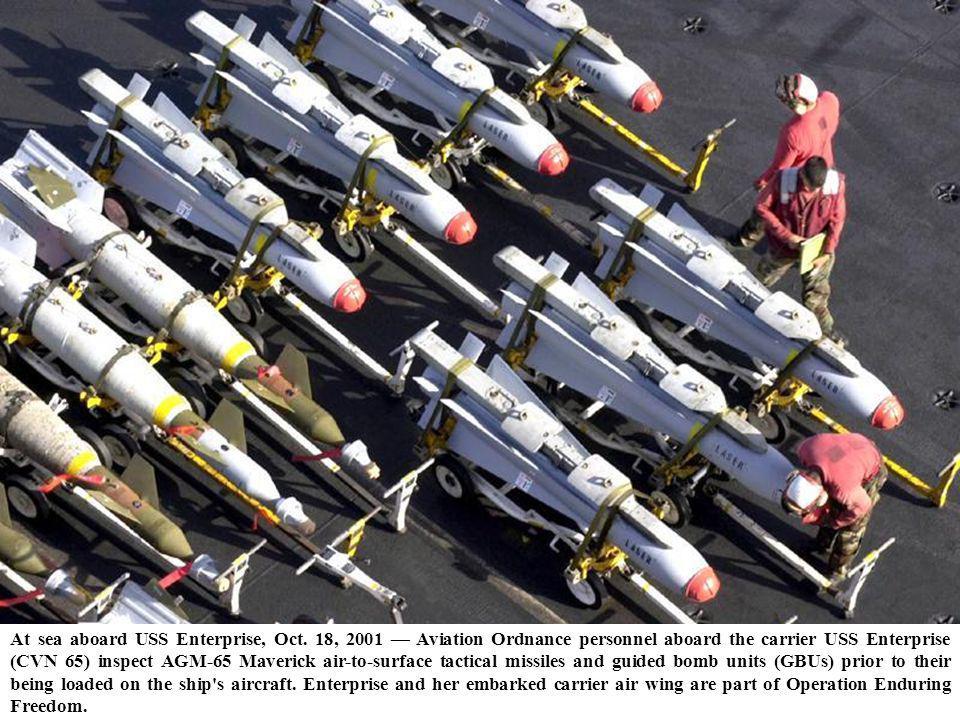 At sea aboard USS Enterprise, Oct. 18, 2001 Aviation Ordnance personnel aboard the carrier USS Enterprise (CVN 65) inspect AGM-65 Maverick air-to-surf