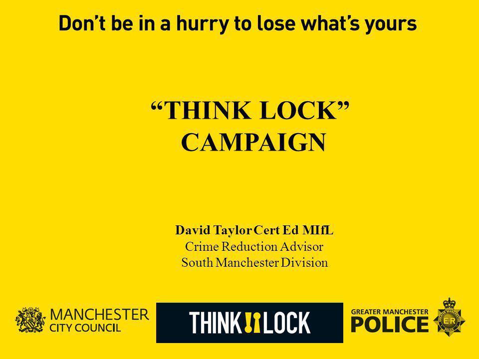 David Taylor Cert Ed MIfL Crime Reduction Advisor South Manchester Division THINK LOCK CAMPAIGN