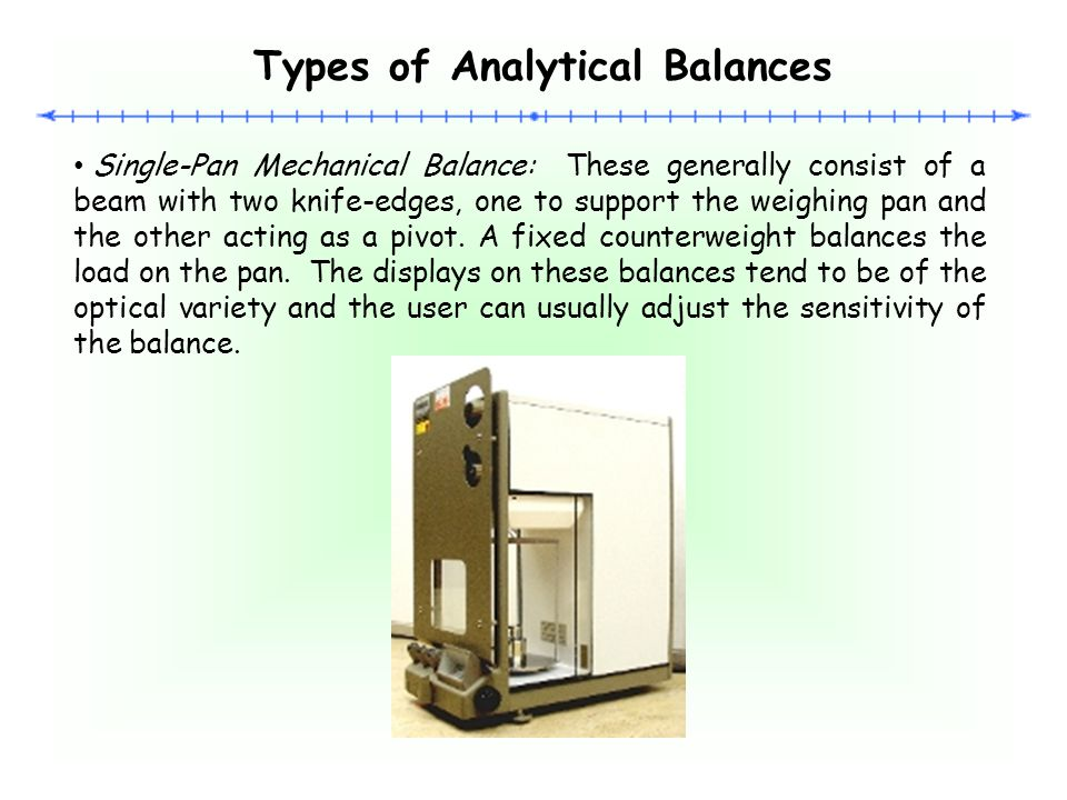 Electronic Single-Pan Balance: These are usually top loading balances with the applied load being measured by an electromagnetic force compensation unit or a strain gauged load cell.