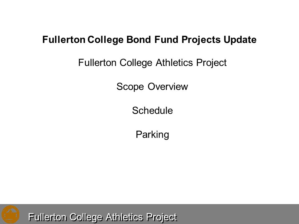 Fullerton College Bond Fund Projects Update Fullerton College Athletics Project Scope Overview Schedule Parking