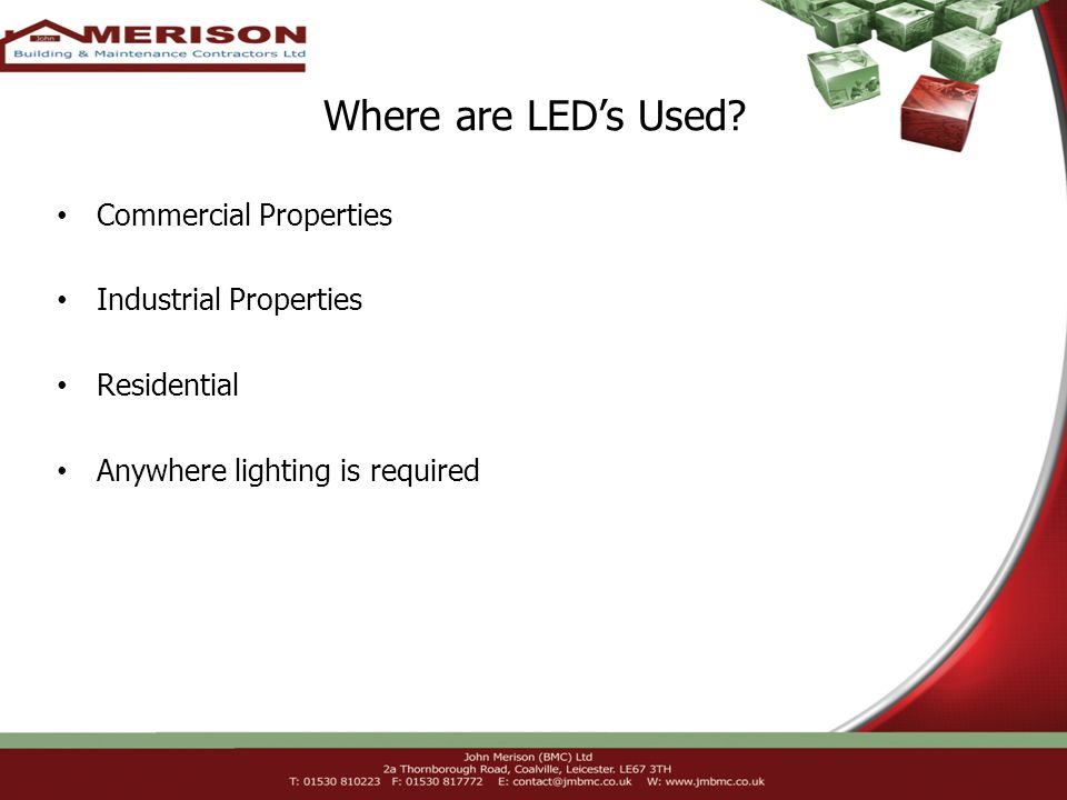 Where are LEDs Used? Commercial Properties Industrial Properties Residential Anywhere lighting is required