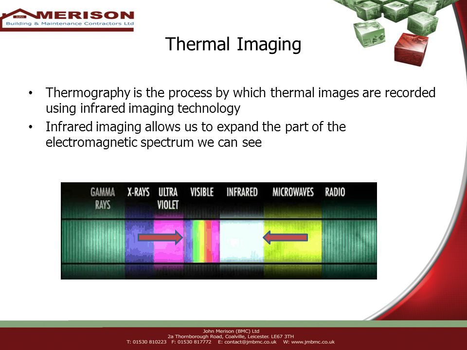 Thermal Imaging Thermography is the process by which thermal images are recorded using infrared imaging technology Infrared imaging allows us to expand the part of the electromagnetic spectrum we can see