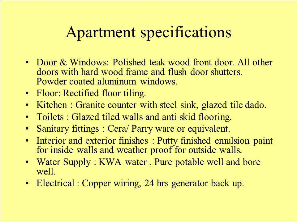 Apartment specifications Door & Windows: Polished teak wood front door. All other doors with hard wood frame and flush door shutters. Powder coated al