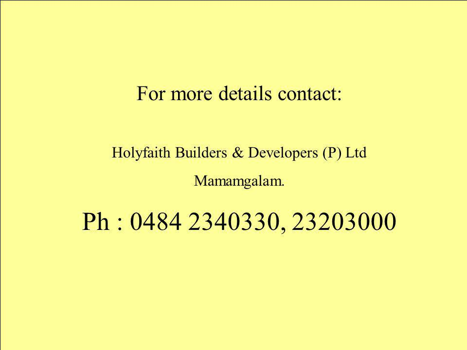 For more details contact: Holyfaith Builders & Developers (P) Ltd Mamamgalam. Ph : 0484 2340330, 23203000