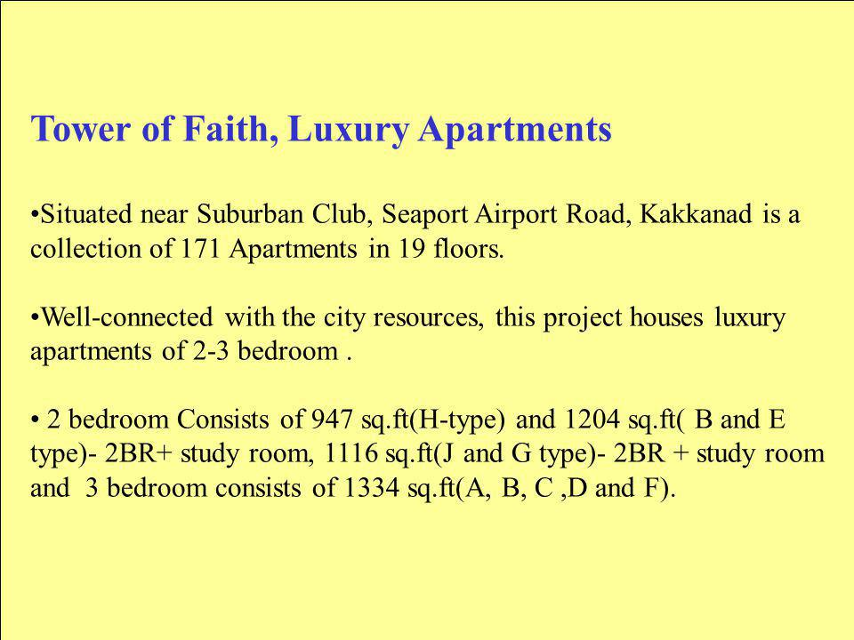 Tower of Faith, Luxury Apartments Situated near Suburban Club, Seaport Airport Road, Kakkanad is a collection of 171 Apartments in 19 floors.