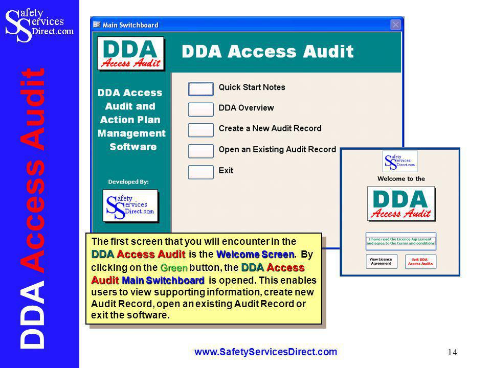 DDA Access Audit www.SafetyServicesDirect.com 14 DDA Access Audit Welcome Screen Green button, the DDA Access Audit Main Switchboard The first screen that you will encounter in the DDA Access Audit is the Welcome Screen.
