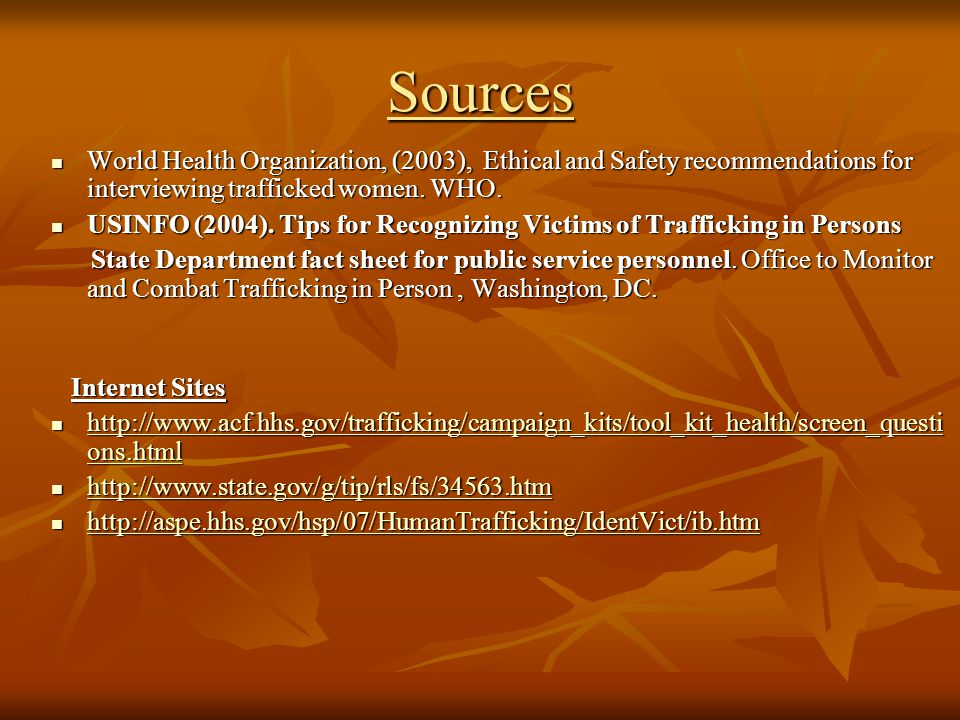 Sources World Health Organization, (2003), Ethical and Safety recommendations for interviewing trafficked women.