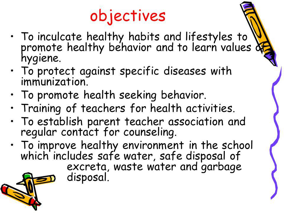 objectives To inculcate healthy habits and lifestyles to promote healthy behavior and to learn values of hygiene.