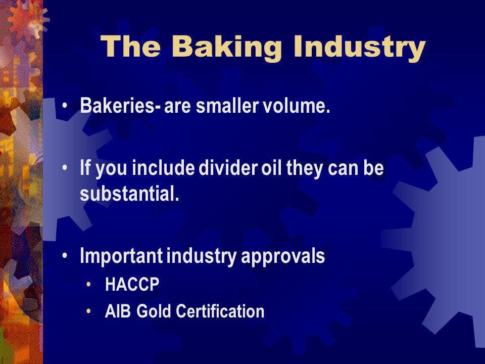 The Baking Industry Bakeries- are smaller volume. If you include divider oil they can be substantial. Important industry approvals HACCP AIB Gold Cert