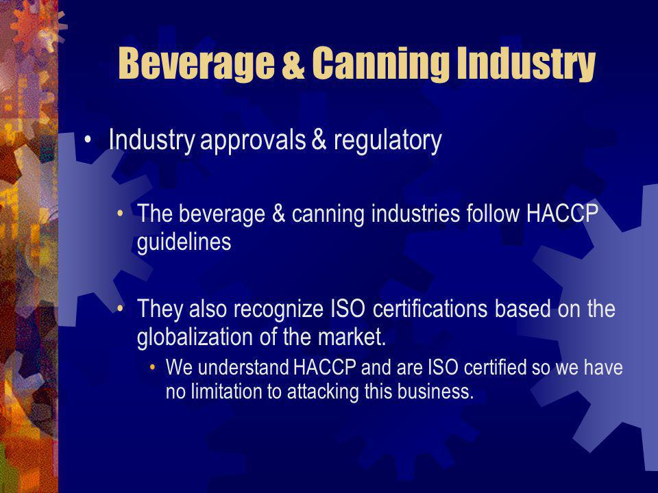 Beverage & Canning Industry Industry approvals & regulatory The beverage & canning industries follow HACCP guidelines They also recognize ISO certific