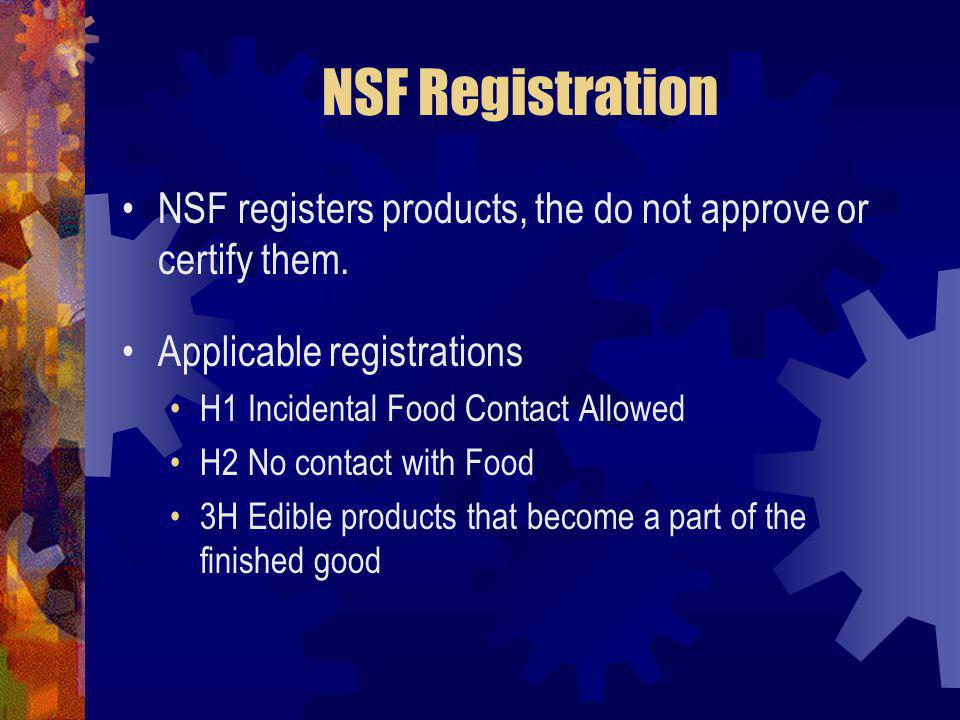 NSF Registration NSF registers products, the do not approve or certify them.