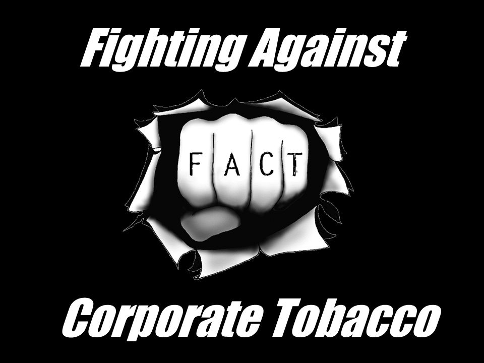 Everyone Knows… Tobacco abuse is bad for you Cancer Heart disease Emphysema Cough Yellow teeth Smell
