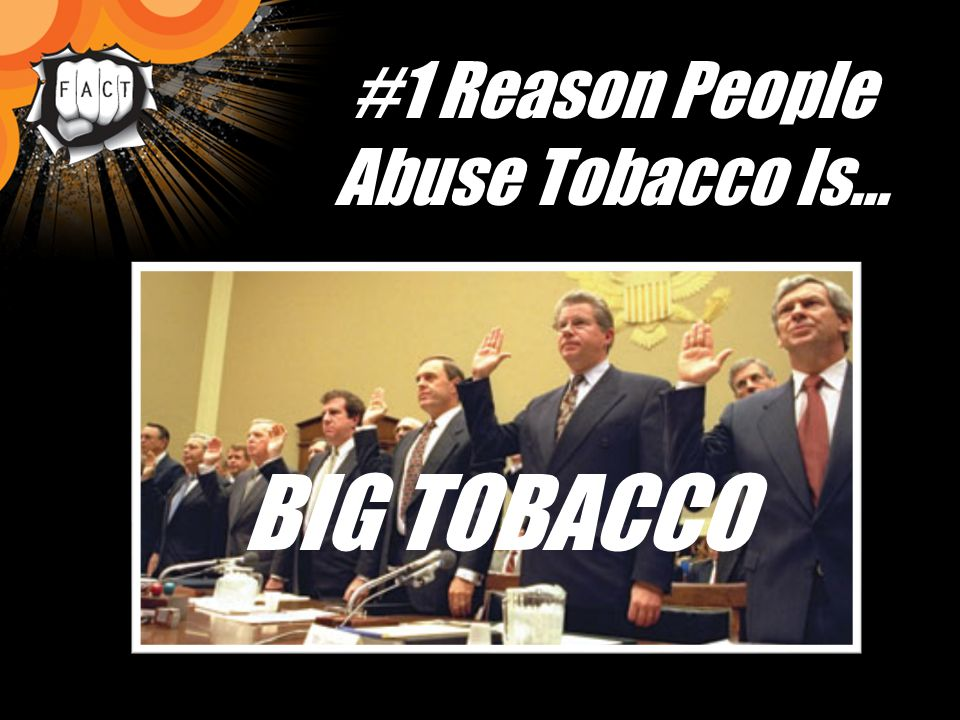 #1 Reason People Abuse Tobacco Is… BIG TOBACCO