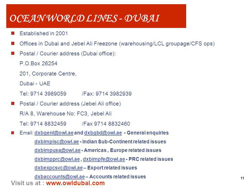 11 Visit us at : www.owldubai.com OCEAN WORLD LINES - DUBAI nEstablished in 2001 nOffices in Dubai and Jebel Ali Freezone (warehousing/LCL groupage/CF