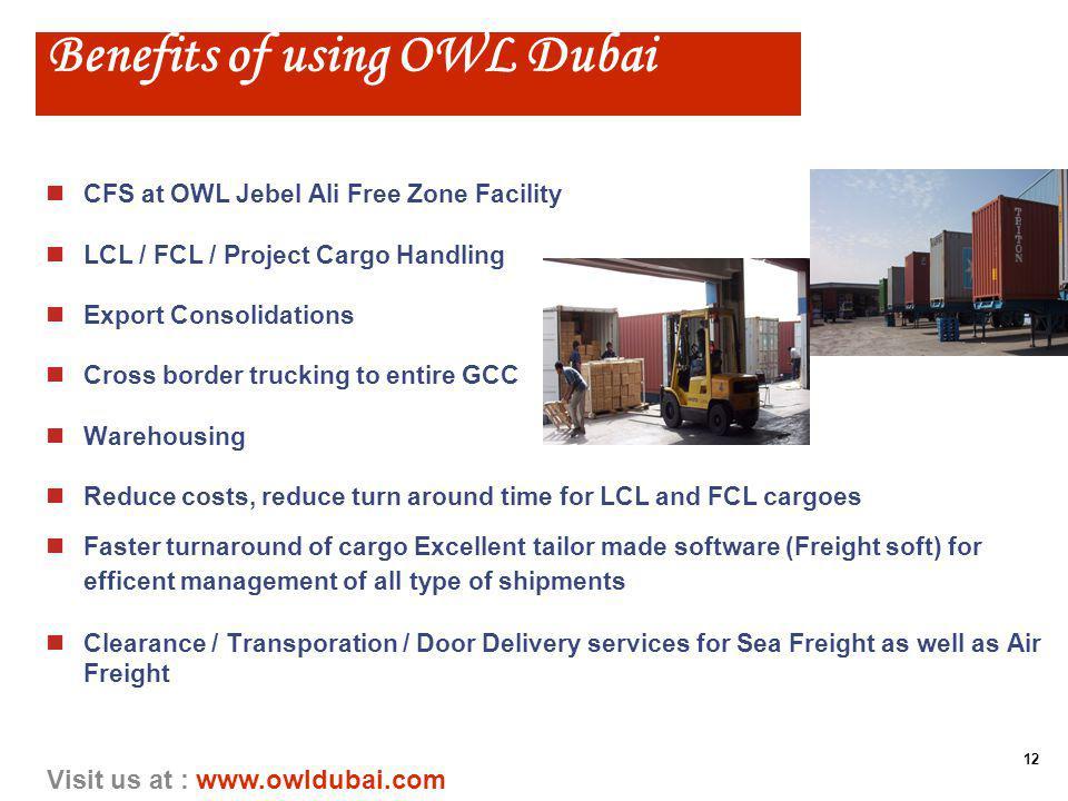 12 Visit us at : www.owldubai.com Benefits of using OWL Dubai nCFS at OWL Jebel Ali Free Zone Facility nLCL / FCL / Project Cargo Handling nExport Con