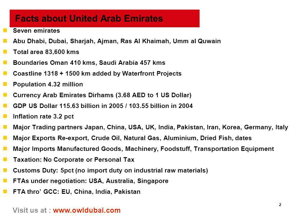 2 Visit us at : www.owldubai.com Facts about United Arab Emirates nSeven emirates nAbu Dhabi, Dubai, Sharjah, Ajman, Ras Al Khaimah, Umm al Quwain nTo
