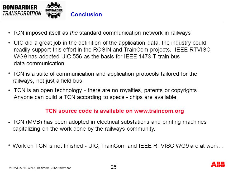 2002 June 10, APTA, Baltimore, Zuber-Kirrmann 25 Conclusion TCN is a suite of communication and application protocols tailored for the railways, not just a field bus.