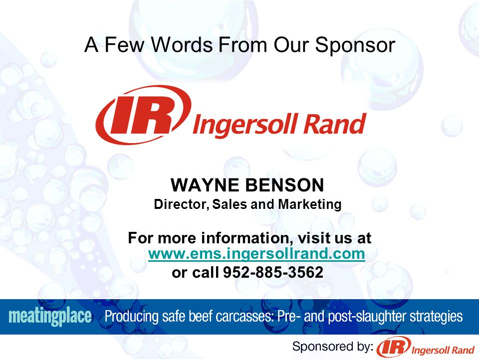 A Few Words From Our Sponsor WAYNE BENSON Director, Sales and Marketing For more information, visit us at www.ems.ingersollrand.com www.ems.ingersollr