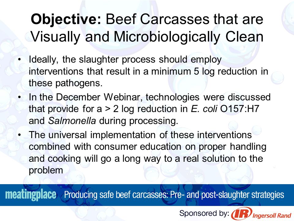Objective: Beef Carcasses that are Visually and Microbiologically Clean Ideally, the slaughter process should employ interventions that result in a mi