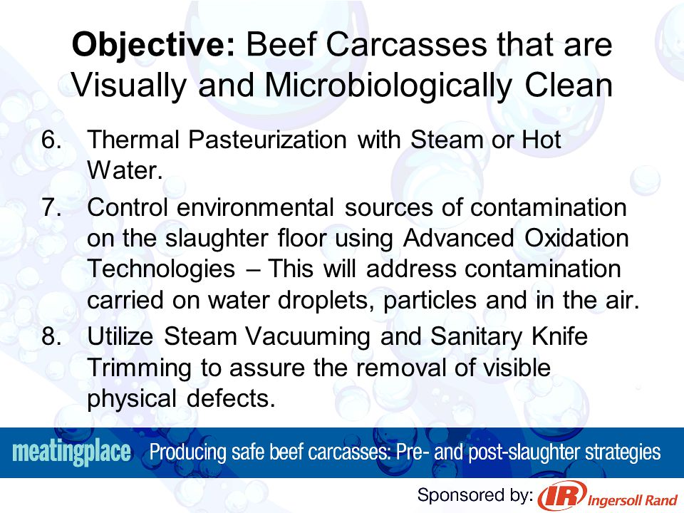 Objective: Beef Carcasses that are Visually and Microbiologically Clean 6.Thermal Pasteurization with Steam or Hot Water. 7.Control environmental sour