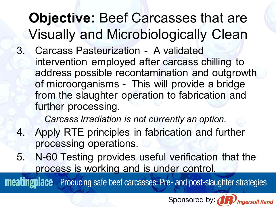 Objective: Beef Carcasses that are Visually and Microbiologically Clean 3.Carcass Pasteurization - A validated intervention employed after carcass chi