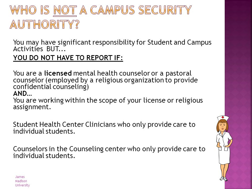 You may have significant responsibility for Student and Campus Activities BUT... YOU DO NOT HAVE TO REPORT IF: You are a licensed mental health counse