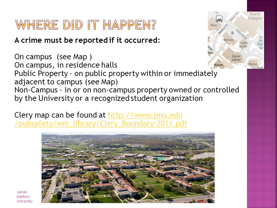 A crime must be reported if it occurred: On campus (see Map ) On campus, in residence halls Public Property - on public property within or immediately