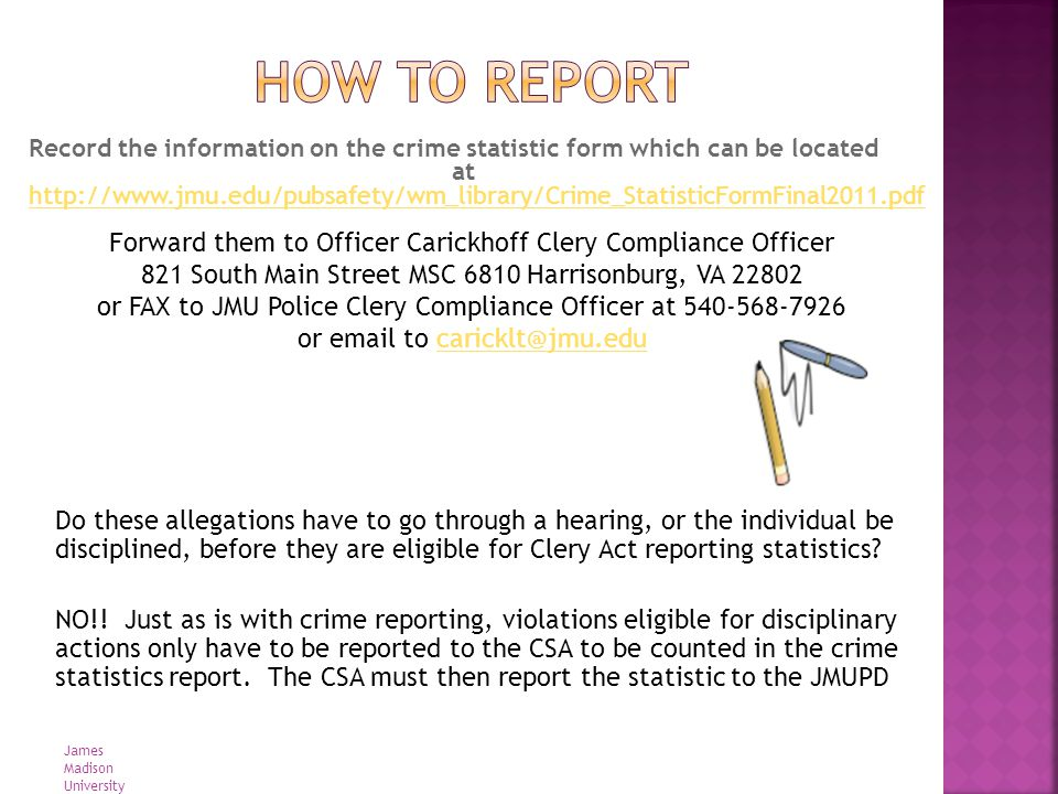 Record the information on the crime statistic form which can be located at http://www.jmu.edu/pubsafety/wm_library/Crime_StatisticFormFinal2011.pdf ht