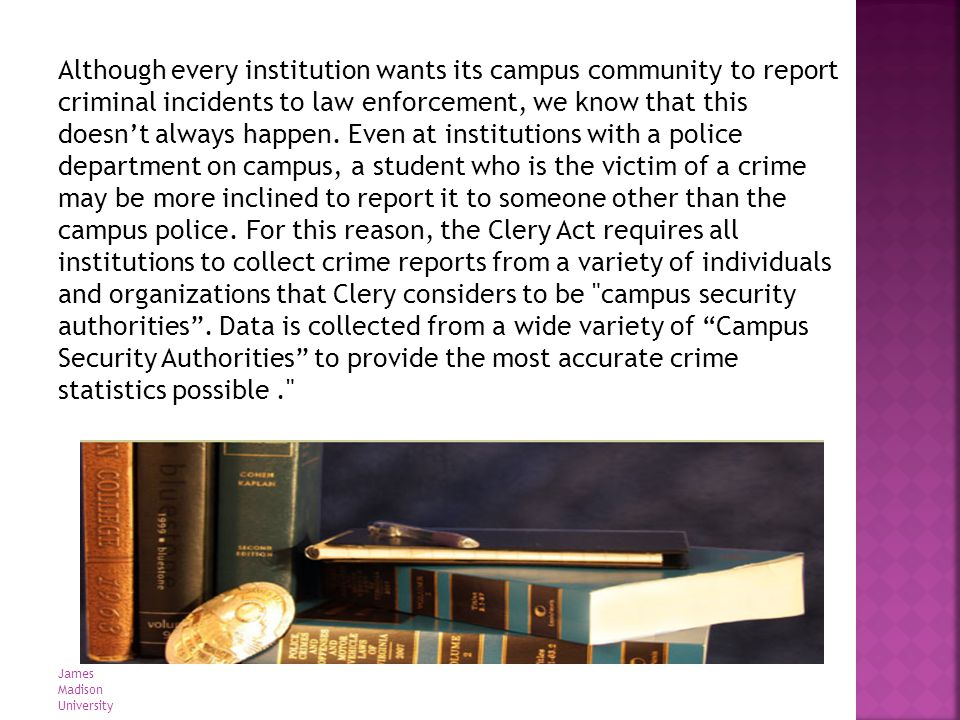 The Clery Act requires the institution to identify individuals and organizations that meet the definition of a campus security authority.