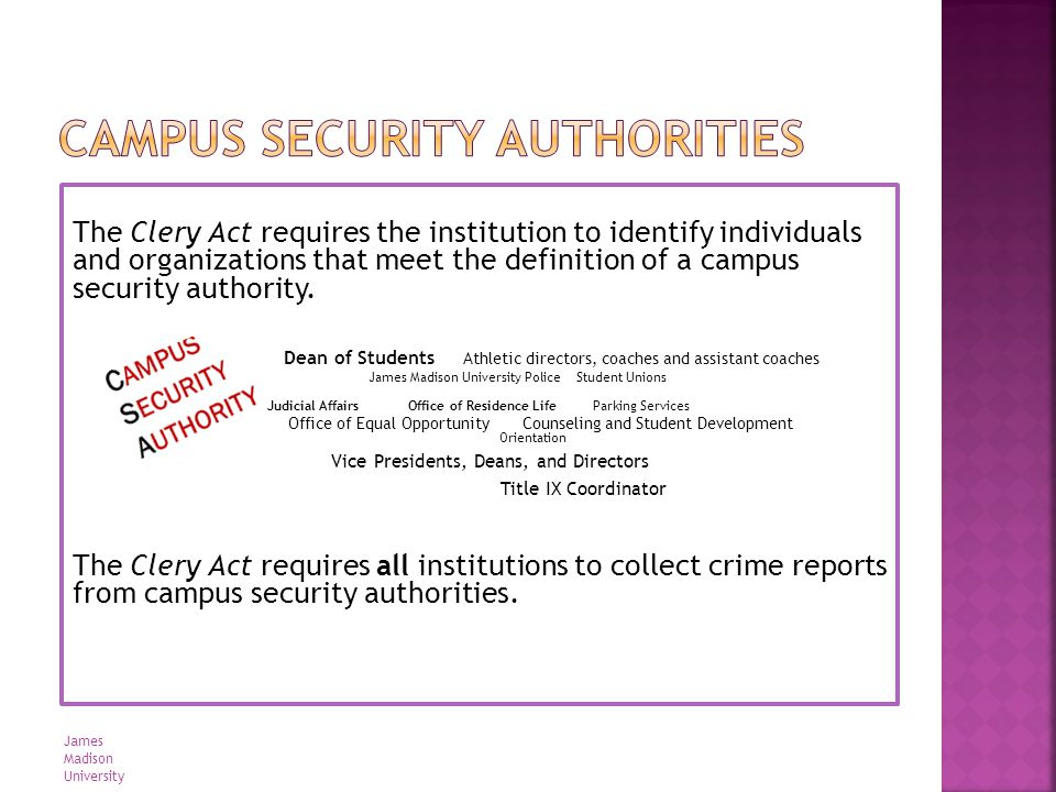 The law defines four categories of Campus Security Authority: University Police Non-police security staff responsible for monitoring university property, monitoring events, and providing escorts to include contract security and students.