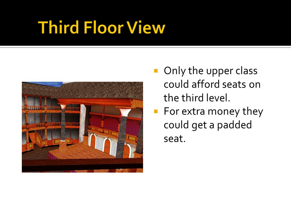Only the upper class could afford seats on the third level.