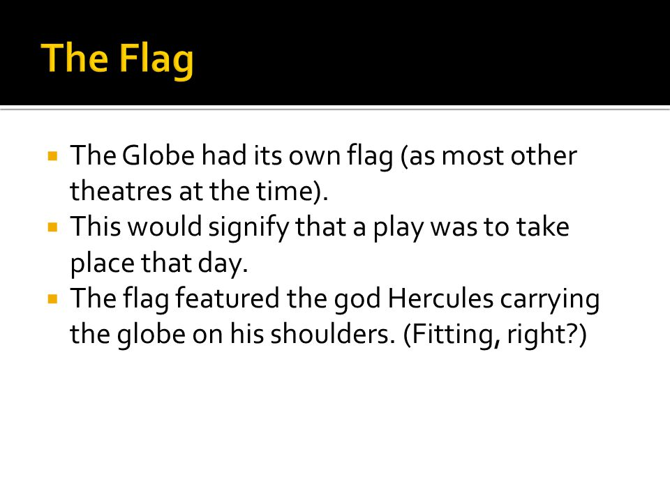 The Globe had its own flag (as most other theatres at the time).