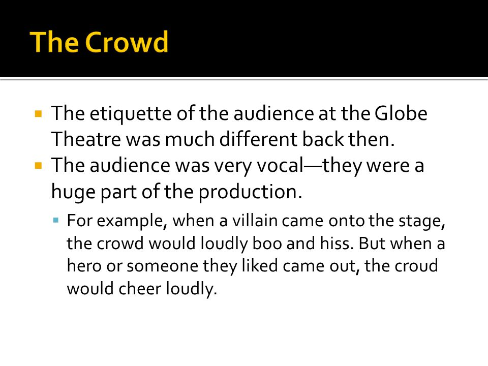 The etiquette of the audience at the Globe Theatre was much different back then.