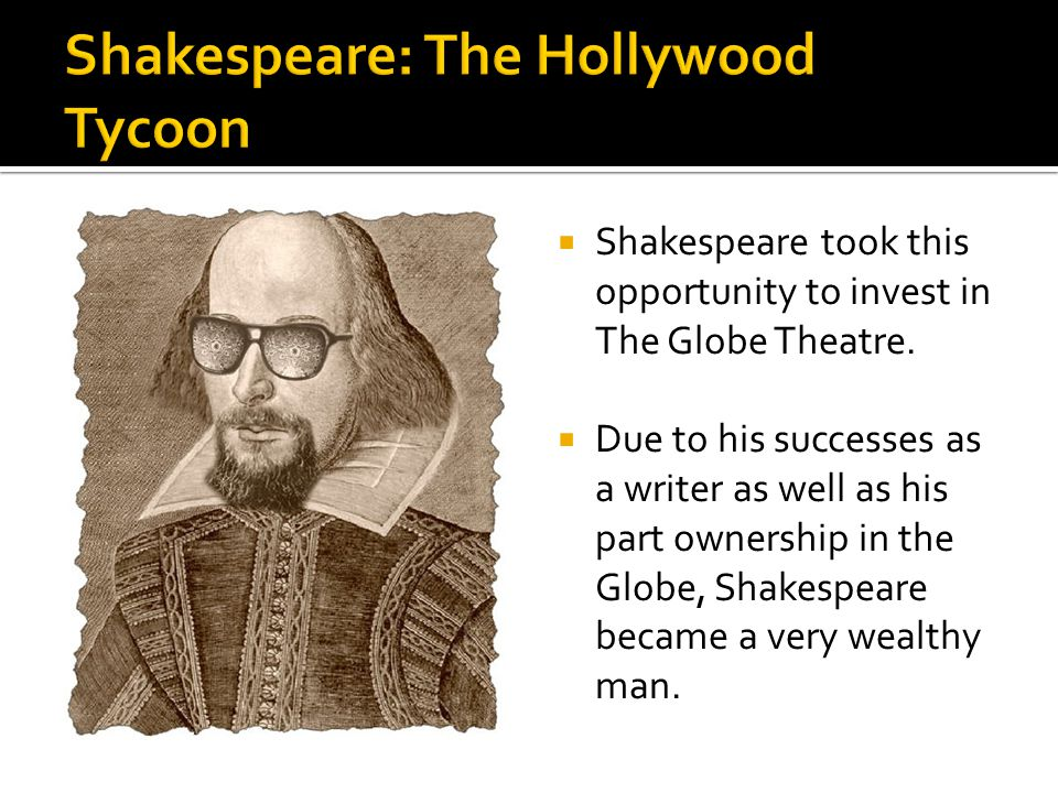 Shakespeare took this opportunity to invest in The Globe Theatre.