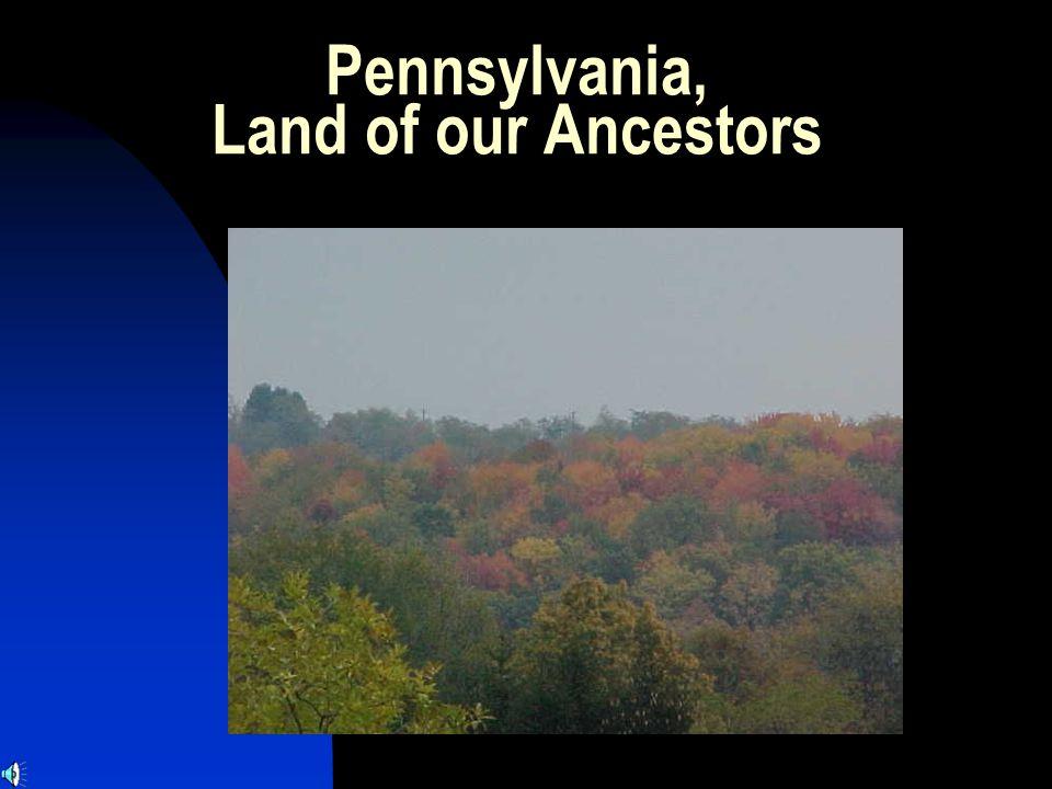 Pennsylvania, Land of our Ancestors