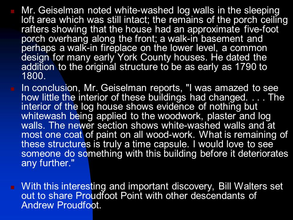 Mr. Geiselman noted white-washed log walls in the sleeping loft area which was still intact; the remains of the porch ceiling rafters showing that the