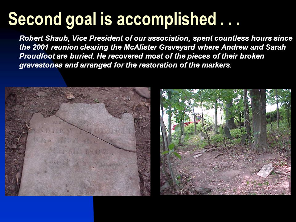 Second goal is accomplished... Robert Shaub, Vice President of our association, spent countless hours since the 2001 reunion clearing the McAlister Gr