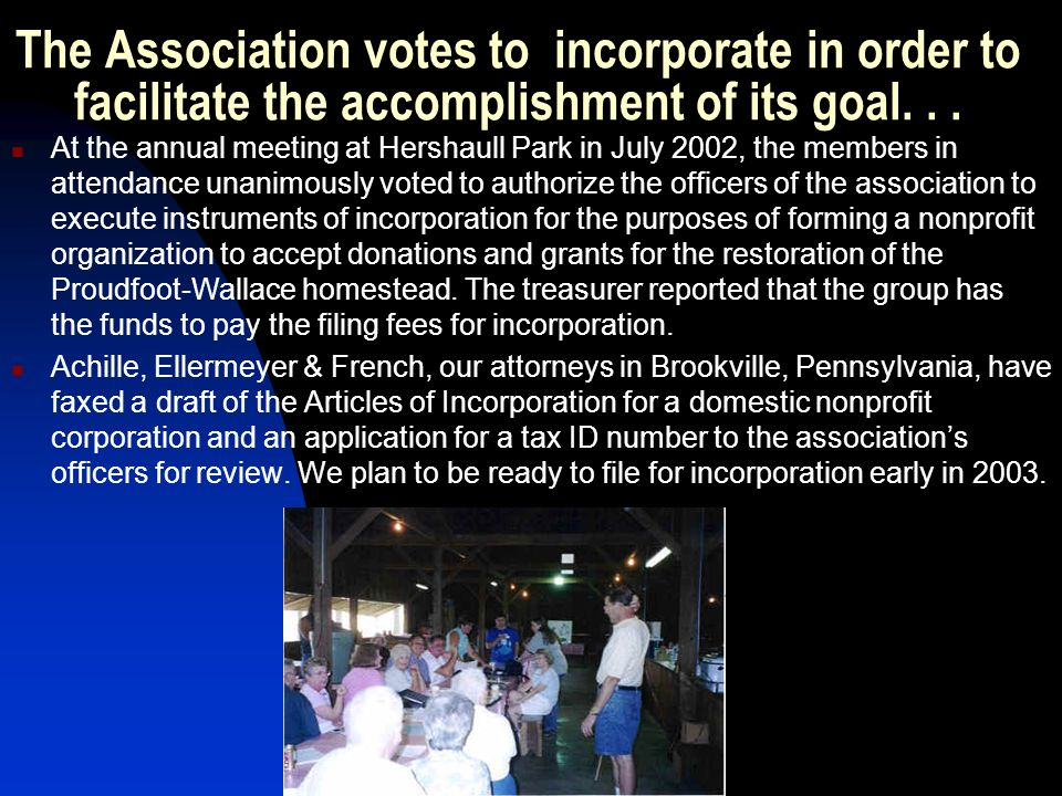 The Association votes to incorporate in order to facilitate the accomplishment of its goal... At the annual meeting at Hershaull Park in July 2002, th