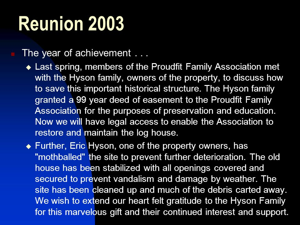 Reunion 2003 The year of achievement... Last spring, members of the Proudfit Family Association met with the Hyson family, owners of the property, to