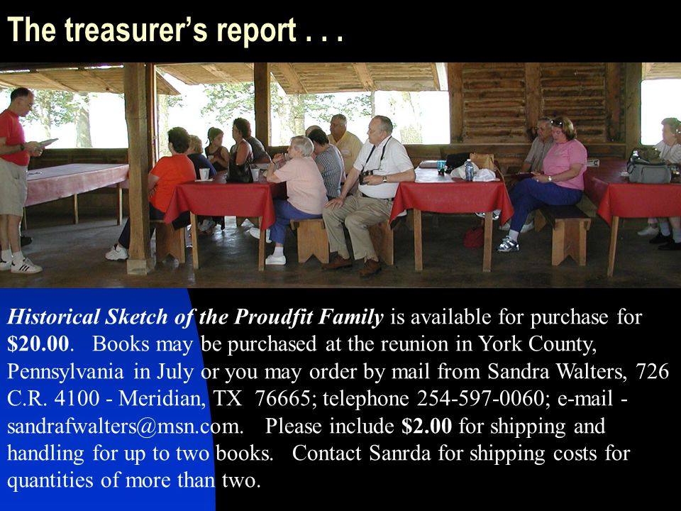 The treasurers report... Historical Sketch of the Proudfit Family is available for purchase for $20.00. Books may be purchased at the reunion in York