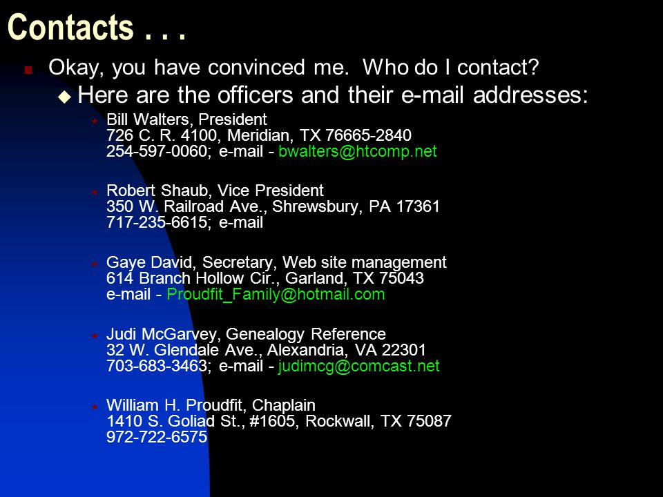 Contacts... Okay, you have convinced me. Who do I contact? Here are the officers and their e-mail addresses: Bill Walters, President 726 C. R. 4100, M