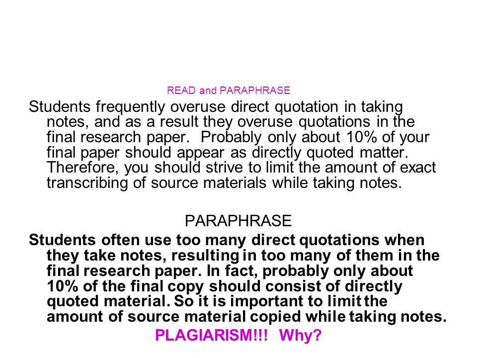 READ and PARAPHRASE Students frequently overuse direct quotation in taking notes, and as a result they overuse quotations in the final research paper.