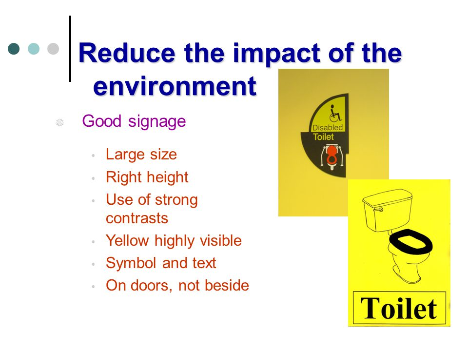 Reduce the impact of the environment Reduce the impact of the environment Good signage Large size Right height Use of strong contrasts Yellow highly v