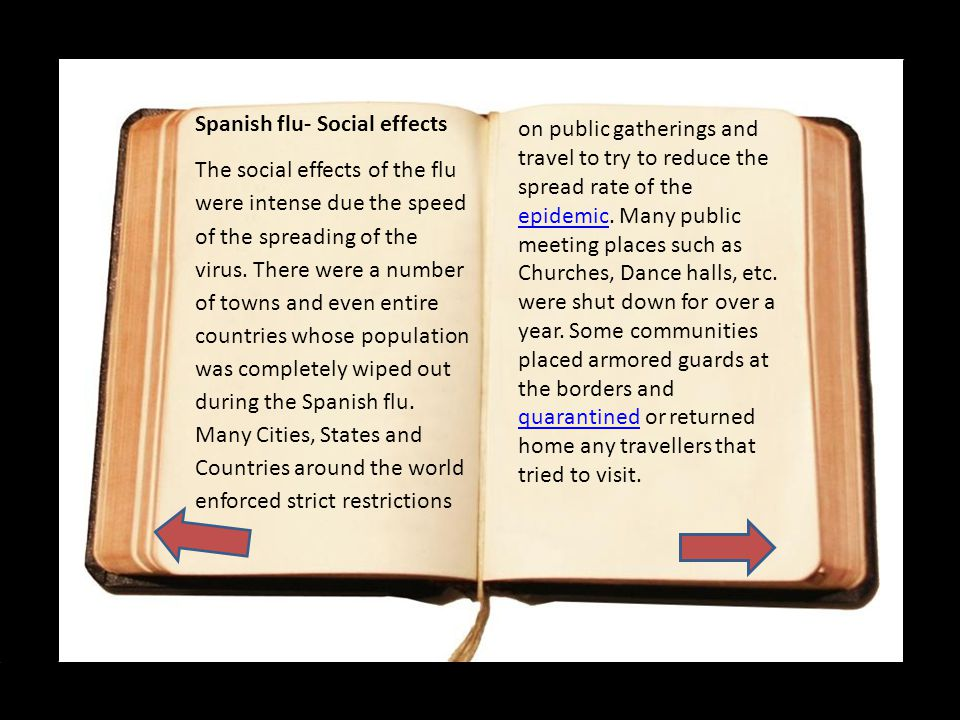 Spanish flu- Social effects The social effects of the flu were intense due the speed of the spreading of the virus.