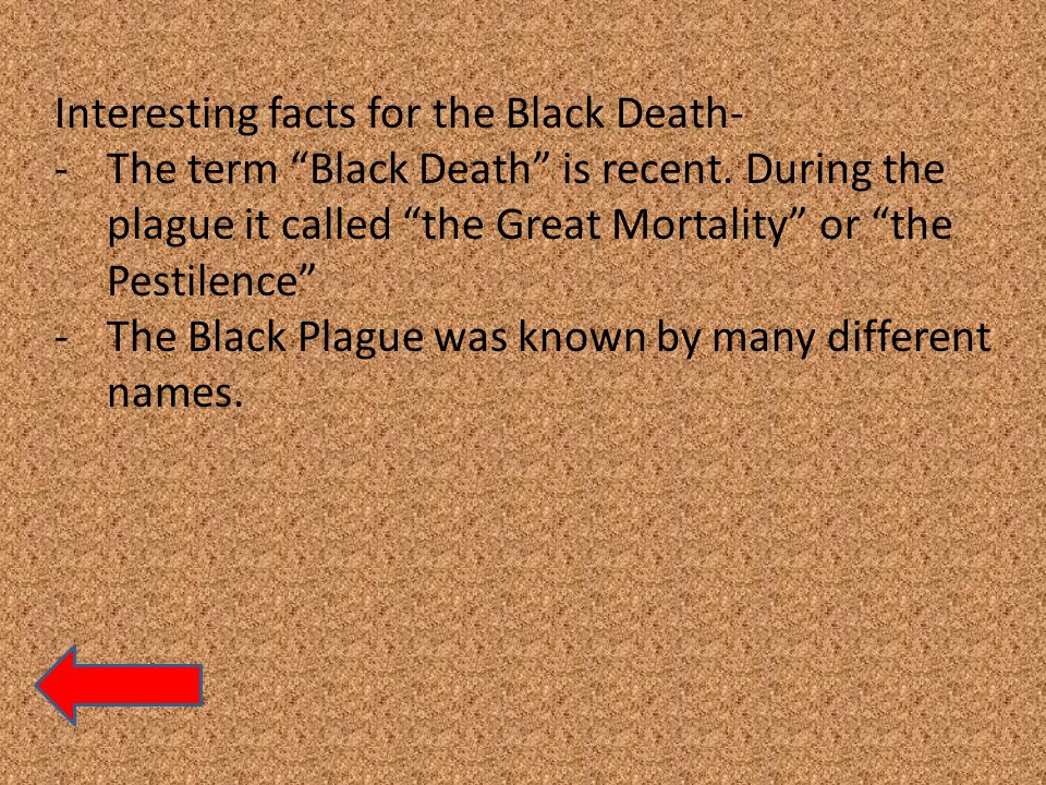 Interesting facts for the Black Death- -The term Black Death is recent.