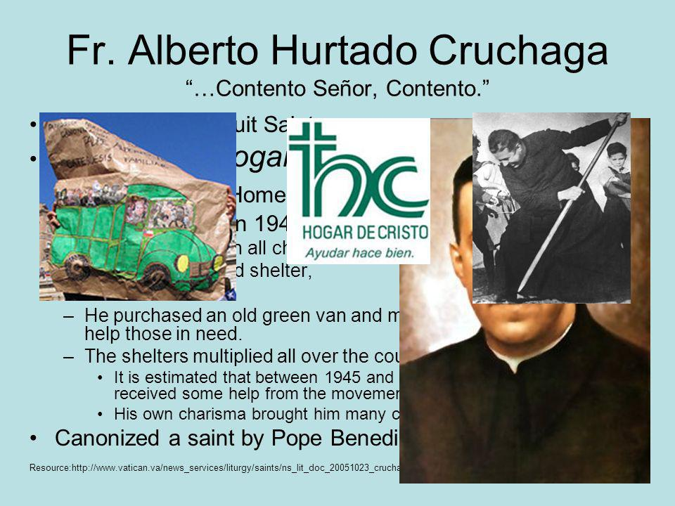 Fr. Alberto Hurtado Cruchaga …Contento Señor, Contento. 20 th c. Chilean Jesuit Saint Well-known for Hogar de Cristo (Christ's Home) shelters for poor