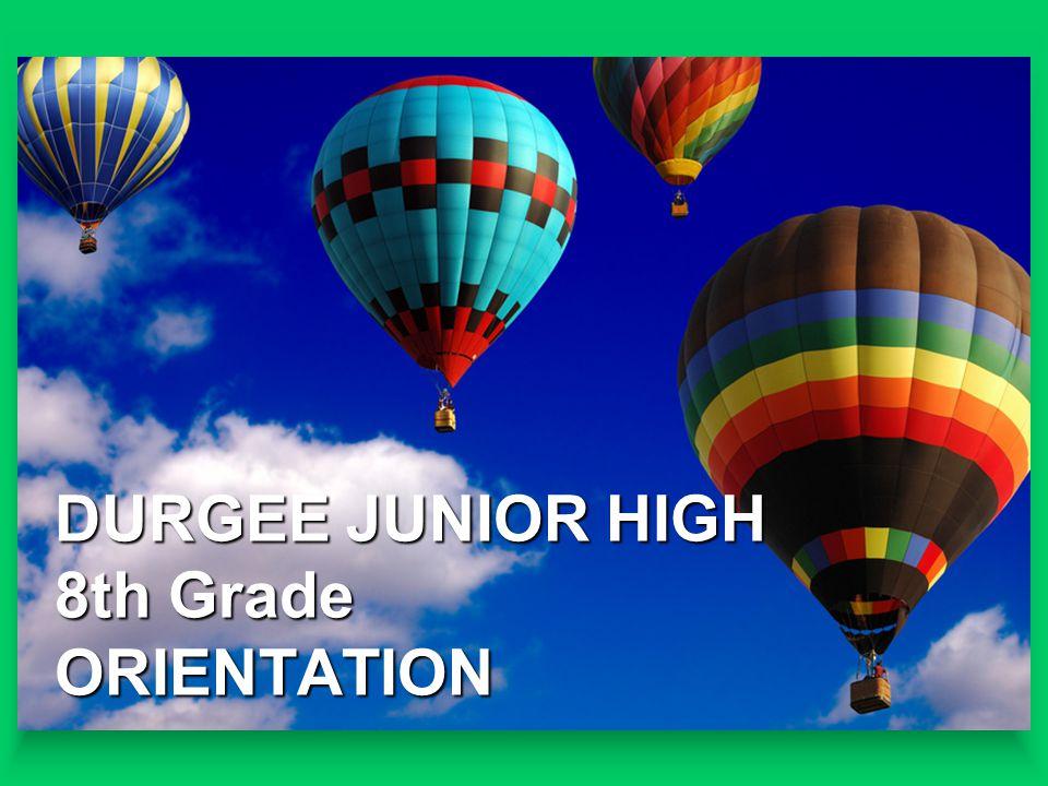 DURGEE JUNIOR HIGH 8th Grade ORIENTATION
