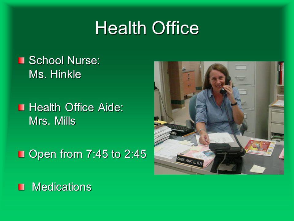 Health Office School Nurse: Ms. Hinkle Health Office Aide: Mrs.