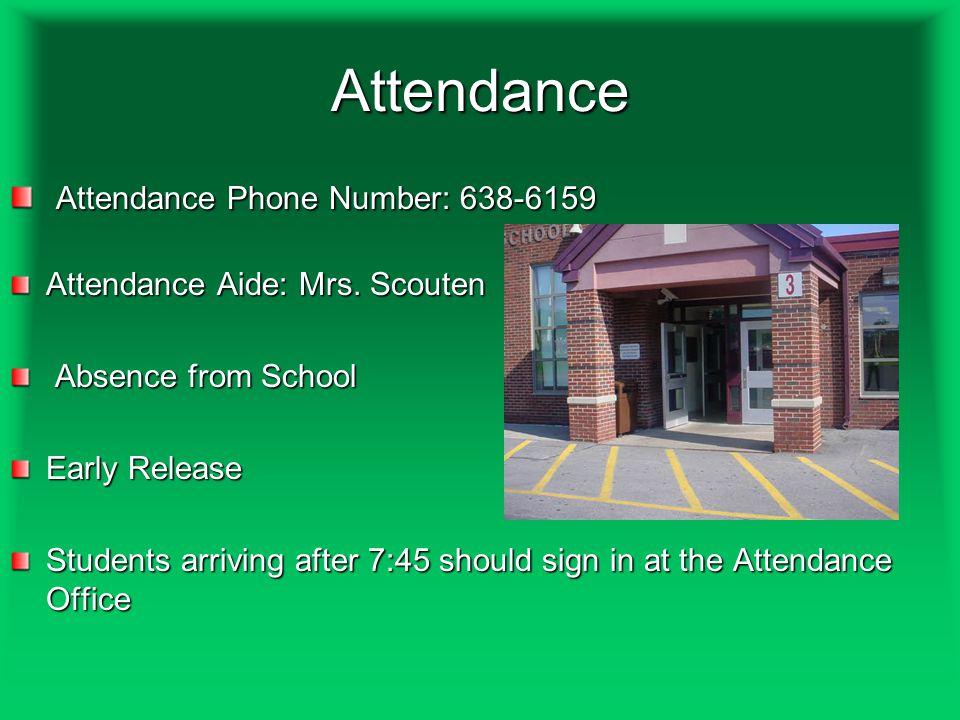 Attendance Attendance Phone Number: 638-6159 Attendance Phone Number: 638-6159 Attendance Aide: Mrs. Scouten Absence from School Absence from School E