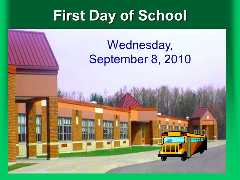First Day of School Wednesday, September 8, 2010